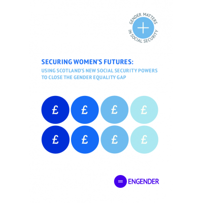 Securing Women's Futures: using Scotland's new social security powers to close the gender equality gap